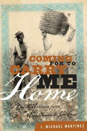 Coming for to Carry Me Home: Race in America from Abolitionism to Jim Crow