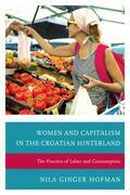 Women and Capitalism in the Croatian Hinterland: The Practice of Labor and Consumption
