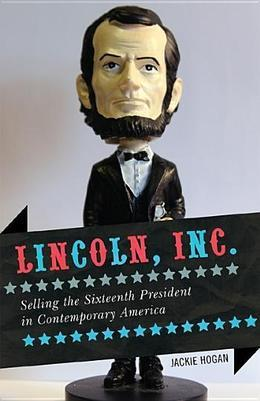 Lincoln, Inc.: Selling the Sixteenth President in Contemporary America