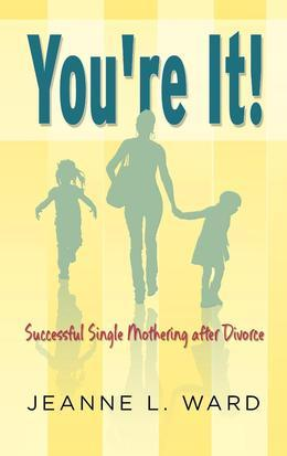YOU'RE IT! SUCCESSFUL SINGLE MOTHERING AFTER DIVORCE
