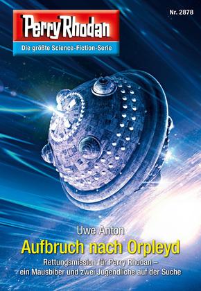 Perry Rhodan 2878 (Heftroman): Aufbruch nach Orpleyd