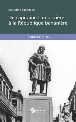 Du capitaine Lamoricière à la République bananière