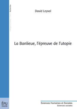 La Banlieue, l'épreuve de l'utopie