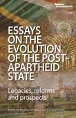 Essays on the Evolution of the Post-Apartheid State: Legacies, Reforms and Prospects