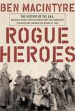 Rogue Heroes: The History of the SAS, Britain's Secret Special Forces Unit That Sabotaged theNazis and Changed the Nature of War