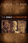 The Only Alternative: Christian Nonviolent Peacemakers in America