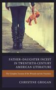 Father-Daughter Incest in Twentieth-Century American Literature: The Complex Trauma of the Wound and the Voiceless