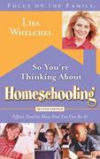 So You're Thinking About Homeschooling:  Second Edition: Fifteen Families Show How You Can Do It