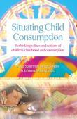 Situating Child Consumption: Rethinking Values and Notions of Children, Childhood and Consumption