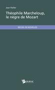Théophile Marcheloup, le nègre de Mozart