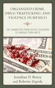 Organized Crime, Drug Trafficking, and Violence in Mexico: The Transition from Felipe Calderón to Enrique Peña Nieto
