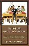 Retaining Effective Teachers: A Guide for Hiring, Induction, and Support