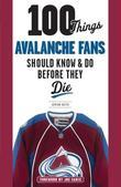 100 Things Avalanche Fans Should Know & Do Before They Die