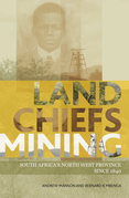 Land, Chiefs, Mining: South Africa's North West Province Since 1840