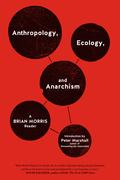 Anthropology, Ecology, and Anarchism: A Brian Morris Reader