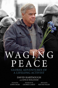 Waging Peace: Global Adventures of a Lifelong Activist
