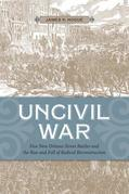 Uncivil War: Five New Orleans Street Battles and the Rise and Fall of Radical Reconstruction