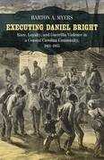 Executing Daniel Bright: Race, Loyalty, and Guerrilla Violence in a Coastal Carolina Community, 1861-1865