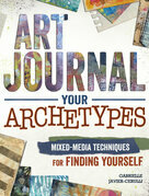 Art Journal Your Archetypes: Mixed Media Techniques for Finding Yourself