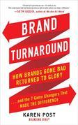 Brand Turnaround: How Brands Gone Bad Returned to Glory and the 7 Game Changers that Made the Difference