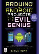 Arduino + Android Projects for the Evil Genius: Control Arduino with Your Smartphone or Tablet