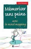 Mémoriser sans peine... avec le Mind Mapping - 2e éd.: Toutes les astuces pour muscler et donner de bons appuis à votre mémoire