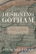 Designing Gotham: West Point Engineers and the Rise of Modern New York, 1817-1898