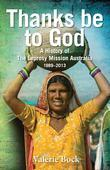 Thanks be to God: A History of The Leprosy Mission Australia, 1989-2013
