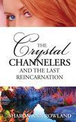 The Crystal Channelers and the Last Reincarnation