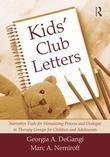 Kids' Club Letters: Narrative Tools for Stimulating Process and Dialogue in Therapy Groups for Children and Adolescents