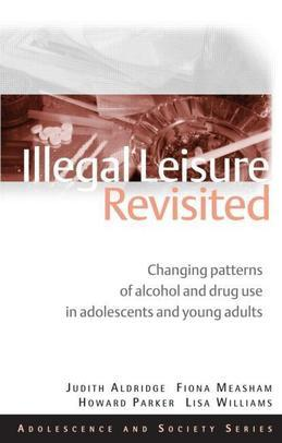 Illegal Leisure Revisited: Changing Patterns of Alcohol and Drug Use in Adolescents and Young Adults