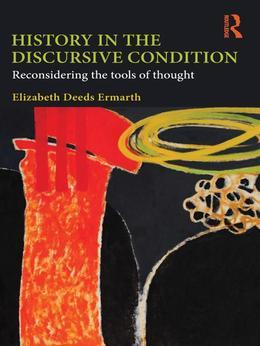 History in the Discursive Condition: Reconsidering the Tools of Thought