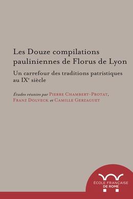 Les Douze compilations pauliniennes de Florus de Lyon : un carrefour des traditions patristiques au IXe siècle