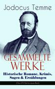 Gesammelte Werke: Historische Romane, Krimis, Sagen & Erzählungen (Über 470 Titel in einem Buch - Vollständige Ausgaben)