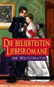 Die beliebtesten Liebesromane der Weltliteratur (15 Titel in einem Buch - Vollständige deutsche Ausgaben)