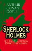 Sherlock Holmes: 40+ Kriminalomane & Detektivgeschichten (Vollständige deutsche Ausgaben)