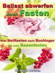 Ballast abwerfen durch Fasten – Vom Heilfasten nach Buchinger bis zum Basenfasten