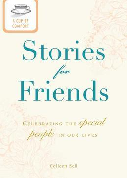 A Cup of Comfort Stories for Friends: Celebrating the Special People in Our Lives