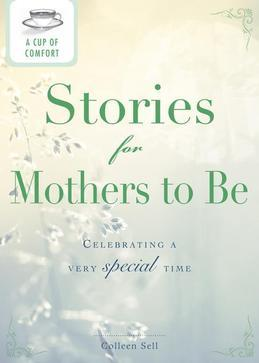 A Cup of Comfort Stories for Mothers to Be: Celebrating a Very Special Time