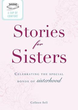 A Cup of Comfort Stories for Sisters: Celebrating the Special Bonds of Sisterhood