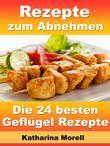 Rezepte zum Abnehmen - Die 24 besten Geflügel Rezepte mit Tipps zum Abnehmen