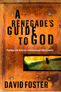 A Renegade's Guide to God: Finding Life Outside Conventional Christianity