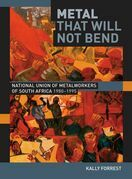Metal that Will Not Bend: The National Union of Metal Workers of South Africa, 1980-1995