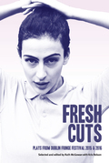 Fresh Cuts: Plays from Dublin Fringe Festival 2015 & 2016