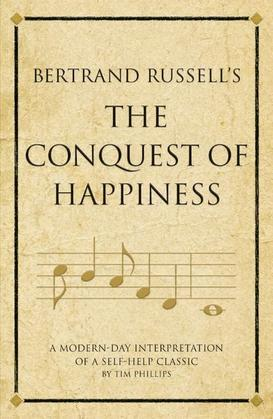 Bertrand Russell's the Conquest of Happiness: A Modern-Day Interpretation of a Self-Help Classic