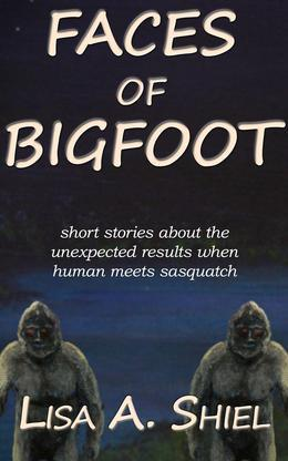 Faces of Bigfoot: Short Stories about the Unexpected Results When Human Meets Sasquatch