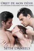 Objet de mon désir: Un fantasme d'adultère d'un mâle alpha