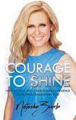 Courage to Shine: How to Have the Courage and Confidence to be the Extraordinary You