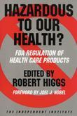 Hazardous to Our Health?: FDA Regulation of Health Care Products