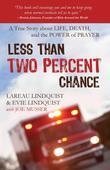 Less than Two Percent Chance: A True Story about Life, Death, and the Power of Prayer
